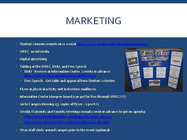 MARKETING Student Announcements once a week http: //www. csuchico. edu/pa/studentannounce/ WREC social media Digital