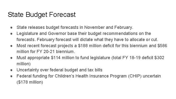 State Budget Forecast ● State releases budget forecasts in November and February. ● Legislature