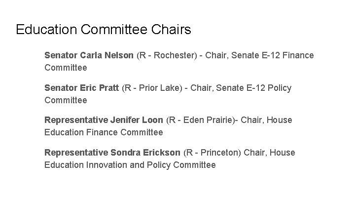 Education Committee Chairs Senator Carla Nelson (R - Rochester) - Chair, Senate E-12 Finance