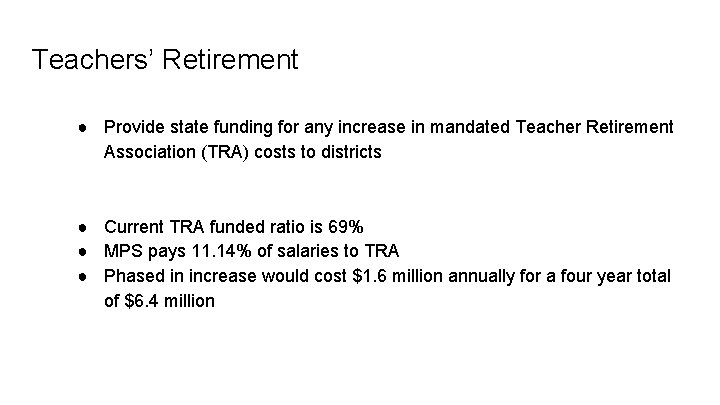 Teachers' Retirement ● Provide state funding for any increase in mandated Teacher Retirement Association