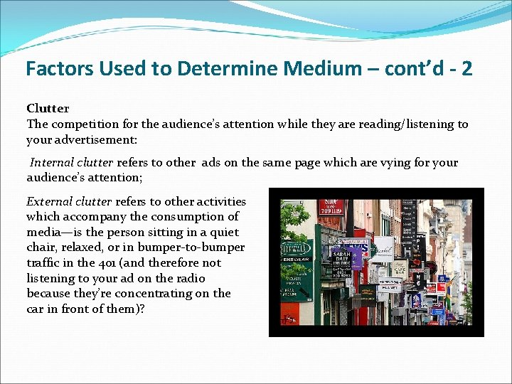 Factors Used to Determine Medium – cont'd - 2 Clutter The competition for the