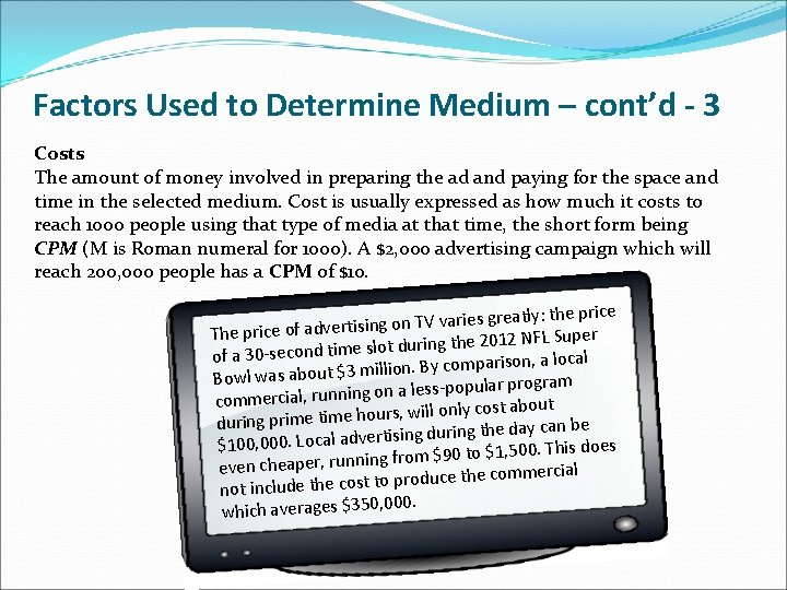 Factors Used to Determine Medium – cont'd - 3 Costs The amount of money