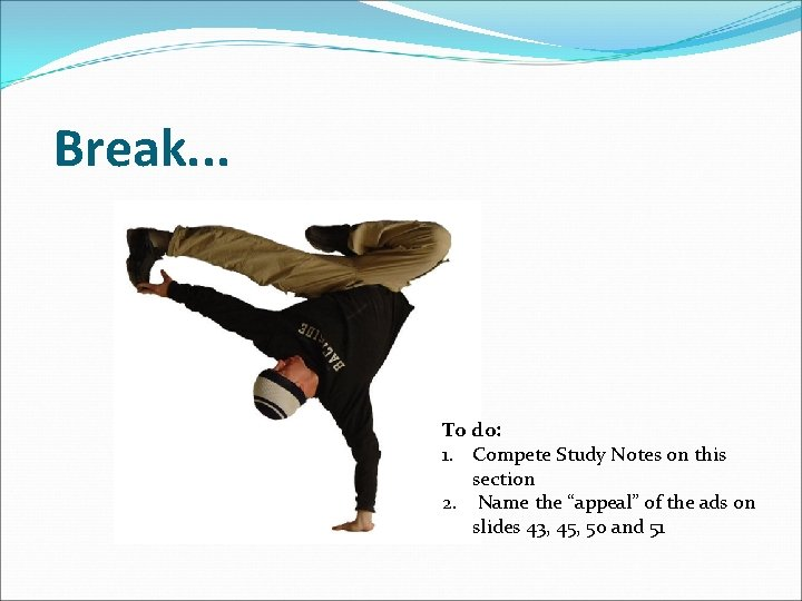 Break. . . To do: 1. Compete Study Notes on this section 2. Name