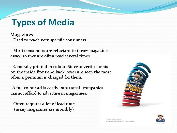 Types of Media Magazines - Used to reach very specific consumers. - Most consumers