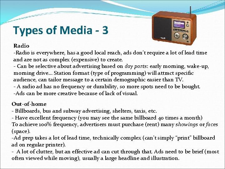 Types of Media - 3 Radio -Radio is everywhere, has a good local reach,