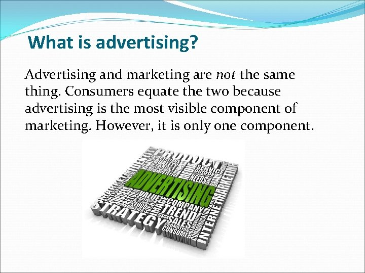 What is advertising? Advertising and marketing are not the same thing. Consumers equate the