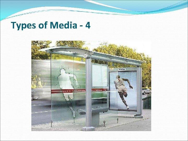 Types of Media - 4