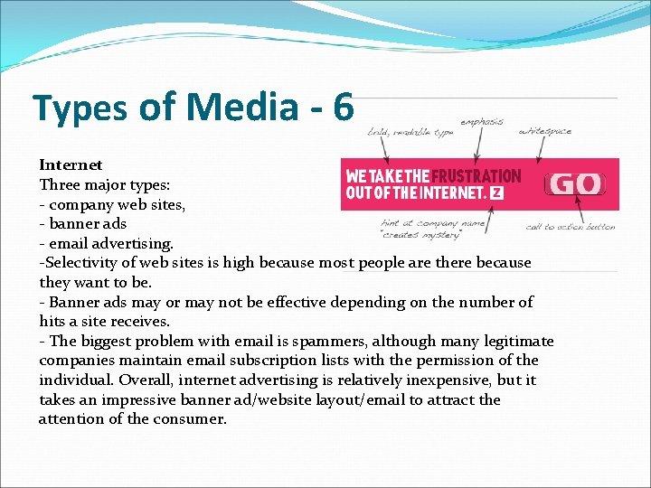 Types of Media - 6 Internet Three major types: - company web sites, -