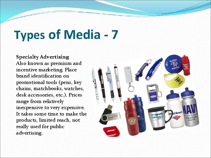 Types of Media - 7 Specialty Advertising Also known as premium and incentive marketing.