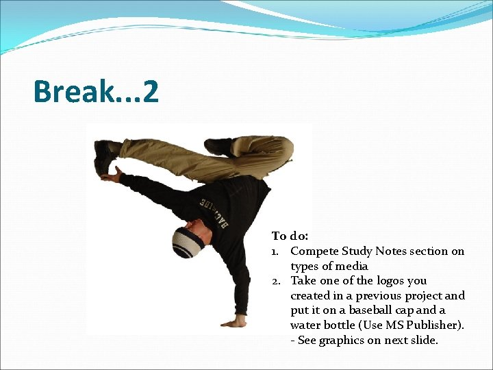 Break. . . 2 To do: 1. Compete Study Notes section on types of