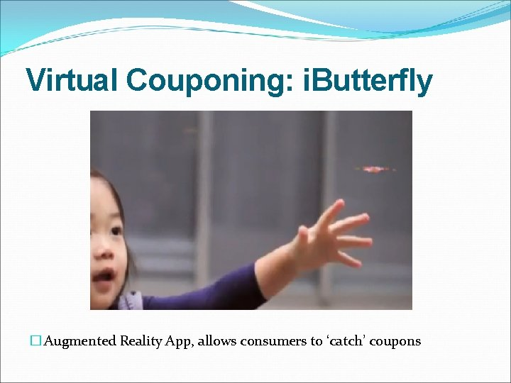 Virtual Couponing: i. Butterfly � Augmented Reality App, allows consumers to 'catch' coupons