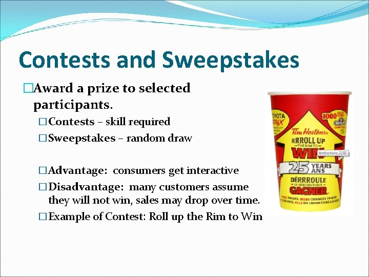 Contests and Sweepstakes �Award a prize to selected participants. �Contests – skill required �Sweepstakes