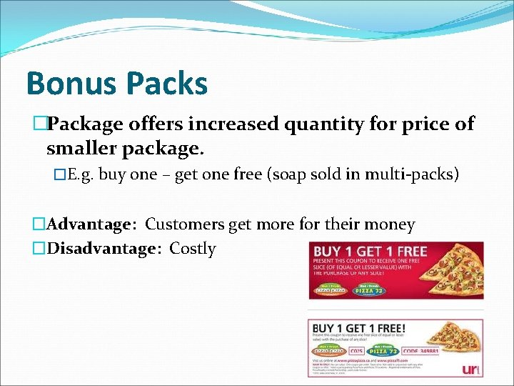 Bonus Packs �Package offers increased quantity for price of smaller package. �E. g. buy