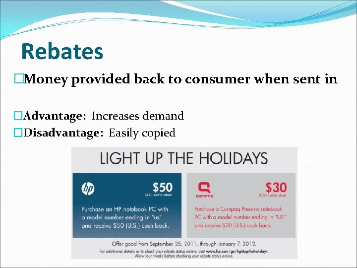 Rebates �Money provided back to consumer when sent in �Advantage: Increases demand �Disadvantage: Easily
