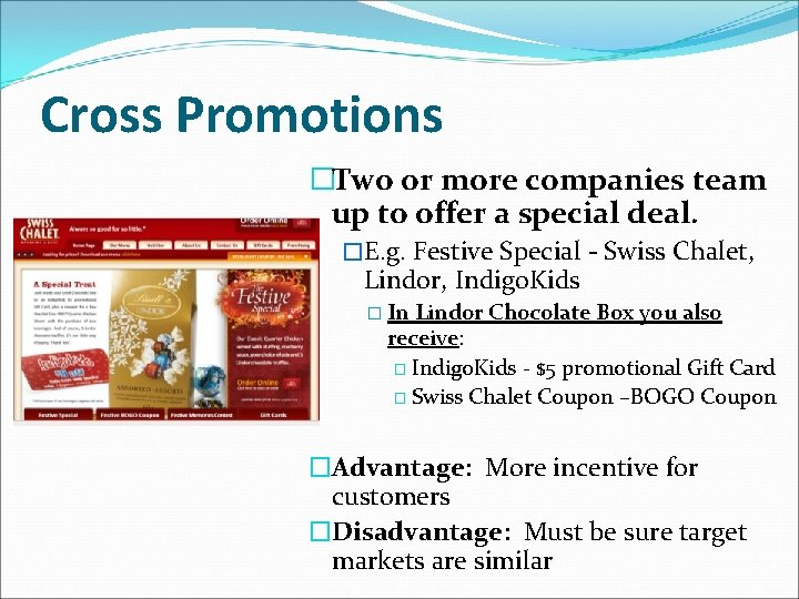 Cross Promotions �Two or more companies team up to offer a special deal. �E.