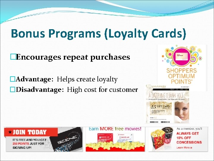 Bonus Programs (Loyalty Cards) �Encourages repeat purchases �Advantage: Helps create loyalty �Disadvantage: High cost