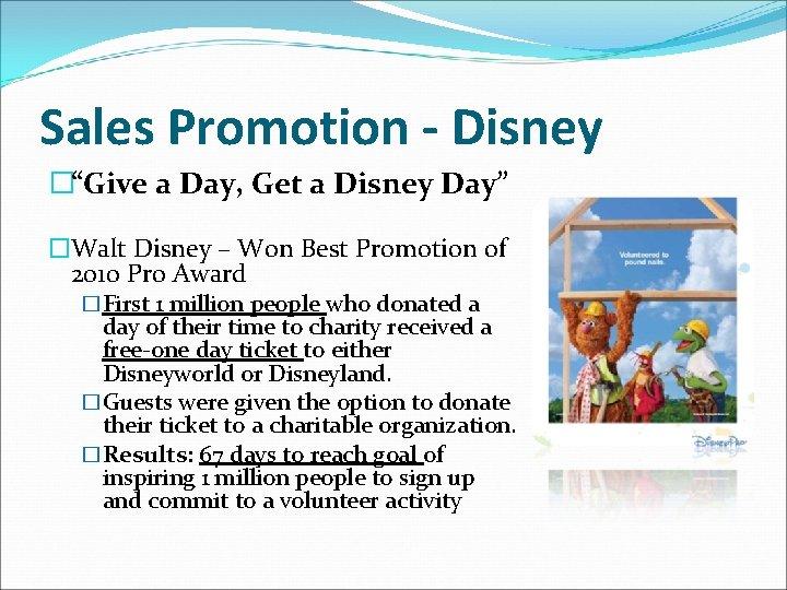 "Sales Promotion - Disney �""Give a Day, Get a Disney Day"" �Walt Disney –"