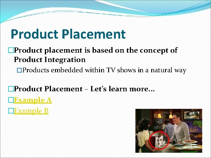 Product Placement �Product placement is based on the concept of Product Integration �Products embedded