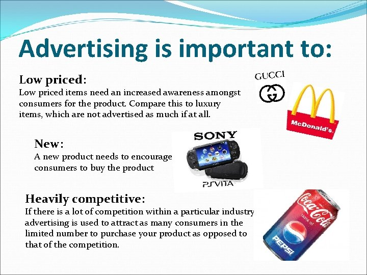 Advertising is important to: Low priced: Low priced items need an increased awareness amongst