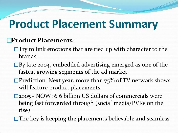 Product Placement Summary �Product Placements: �Try to link emotions that are tied up with