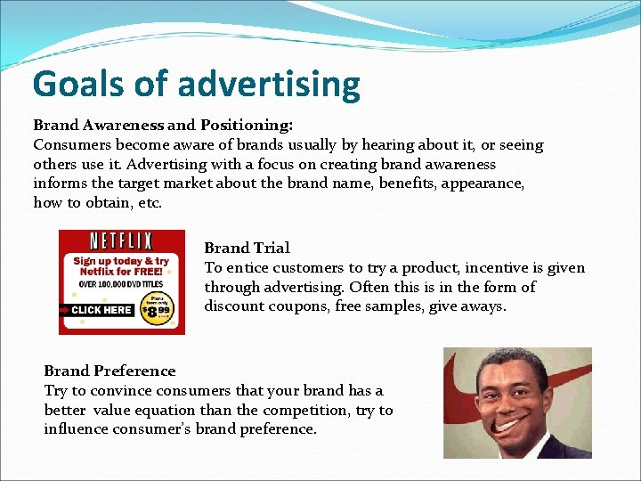 Goals of advertising Brand Awareness and Positioning: Consumers become aware of brands usually by