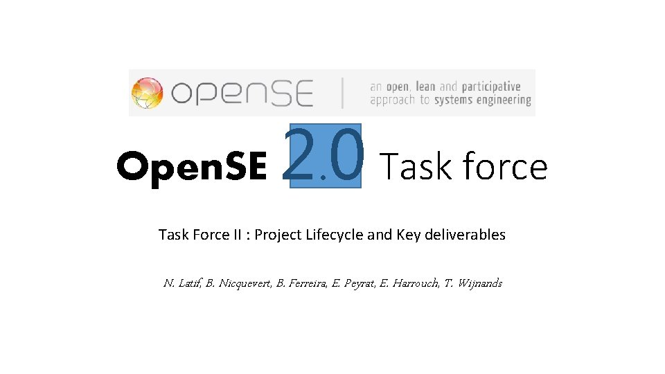 Open. SE 2. 0 Task force Task Force II : Project Lifecycle and Key