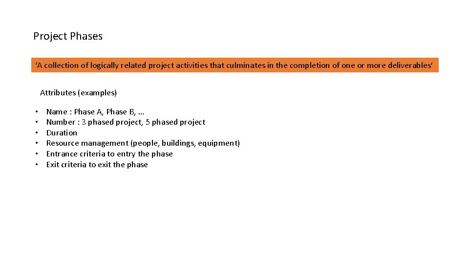 Project Phases 'A collection of logically related project activities that culminates in the completion