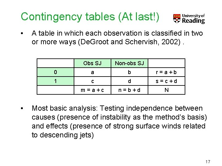 Contingency tables (At last!) • • A table in which each observation is classified