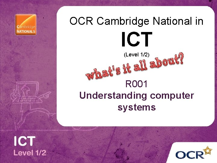 OCR Cambridge National in ICT (Level 1/2) R 001 Understanding computer systems