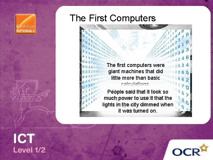 The First Computers The first computers were giant machines that did little more than