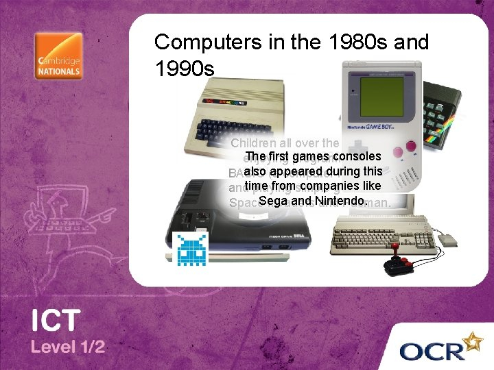 Computers in the 1980 s and 1990 s Children all over the UK were
