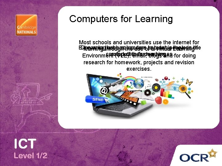Computers for Learning Most schools and universities use the internet for E-Learning One area