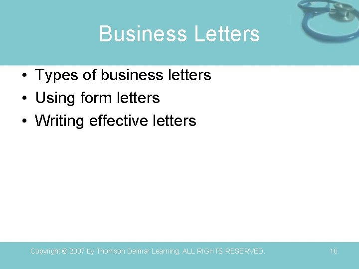 Business Letters • Types of business letters • Using form letters • Writing effective
