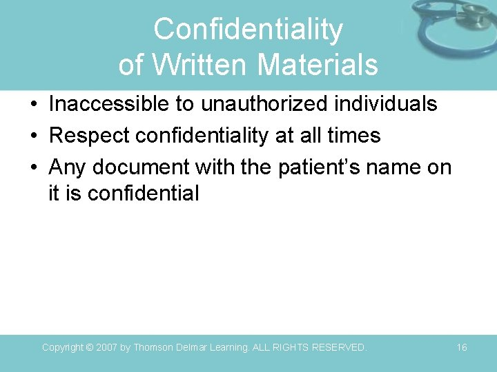 Confidentiality of Written Materials • Inaccessible to unauthorized individuals • Respect confidentiality at all