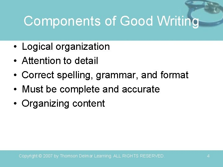 Components of Good Writing • • • Logical organization Attention to detail Correct spelling,