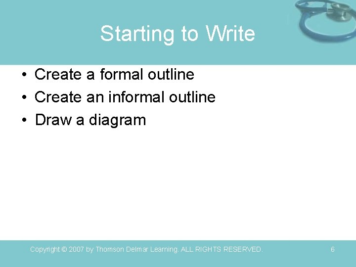 Starting to Write • Create a formal outline • Create an informal outline •