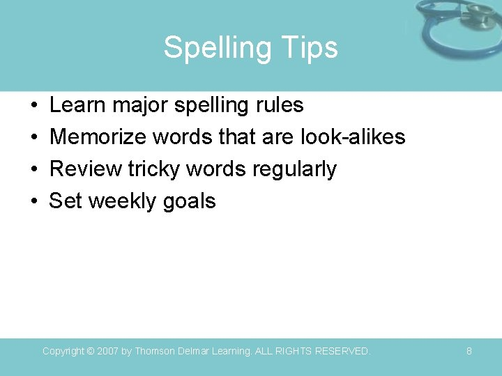 Spelling Tips • • Learn major spelling rules Memorize words that are look-alikes Review