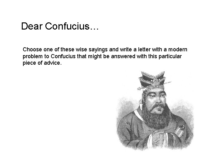 Dear Confucius… Choose one of these wise sayings and write a letter with a