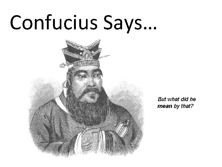 Confucius Says… But what did he mean by that?