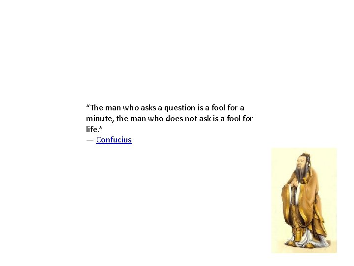 """""""The man who asks a question is a fool for a minute, the man"""