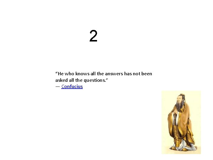 """2 """"He who knows all the answers has not been asked all the questions."""