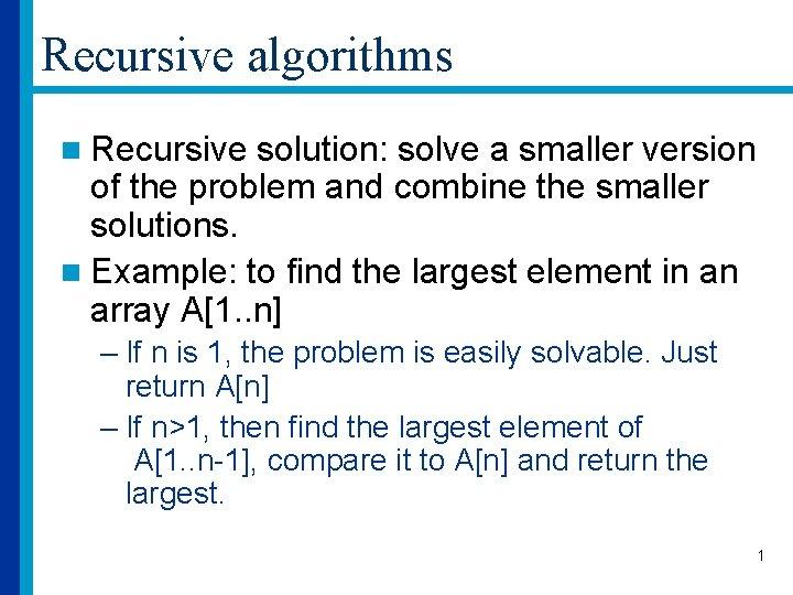 Recursive algorithms n Recursive solution: solve a smaller version of the problem and combine