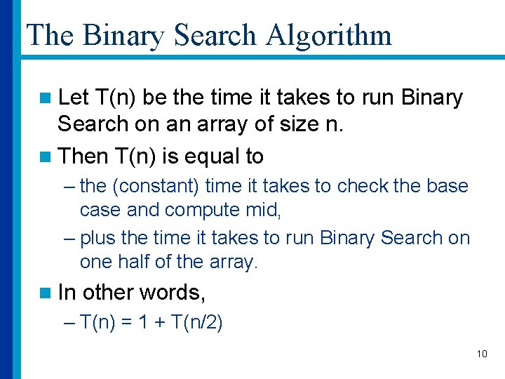 The Binary Search Algorithm n Let T(n) be the time it takes to run