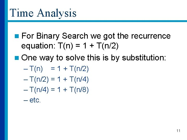 Time Analysis n For Binary Search we got the recurrence equation: T(n) = 1