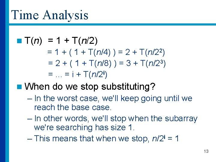 Time Analysis n T(n) = 1 + T(n/2) = 1 + ( 1 +