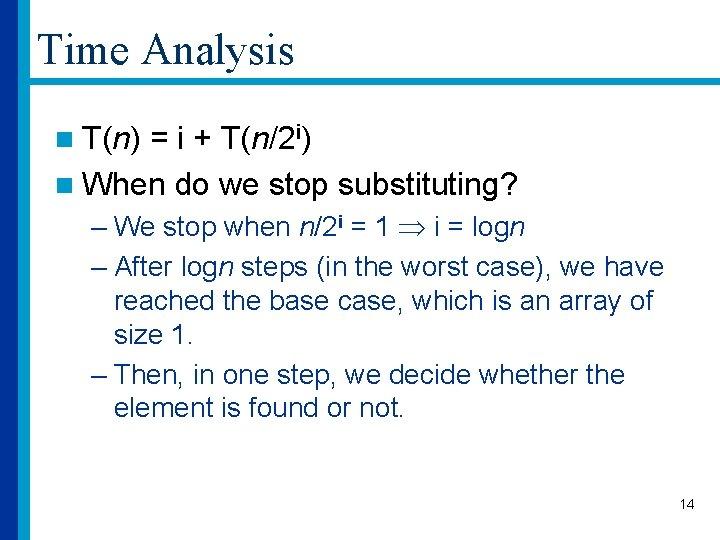 Time Analysis n T(n) = i + T(n/2 i) n When do we stop
