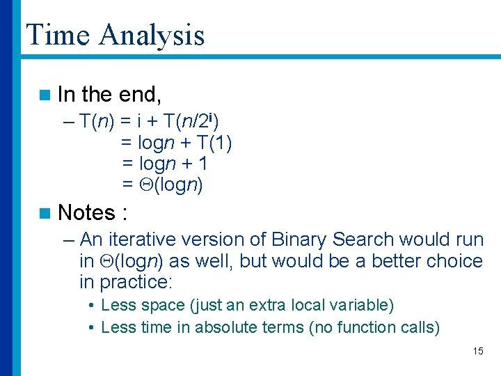 Time Analysis n In the end, – T(n) = i + T(n/2 i) =
