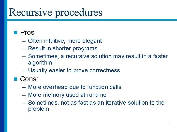 Recursive procedures n Pros – Often intuitive, more elegant – Result in shorter programs