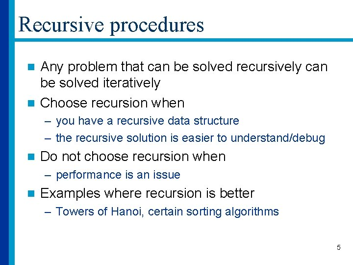 Recursive procedures Any problem that can be solved recursively can be solved iteratively n