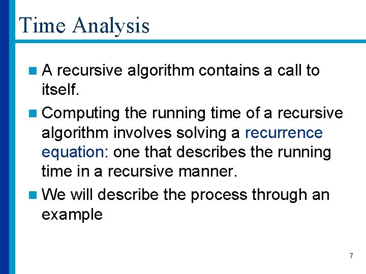 Time Analysis n. A recursive algorithm contains a call to itself. n Computing the